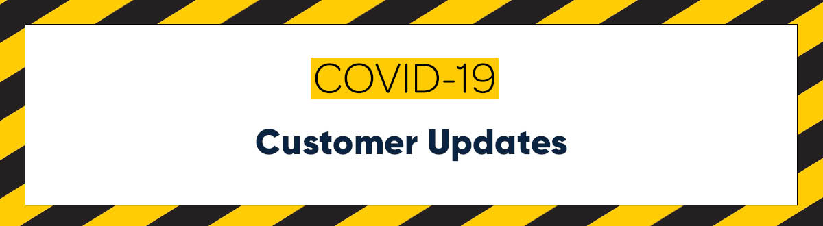 Covid-19 Customer Updates